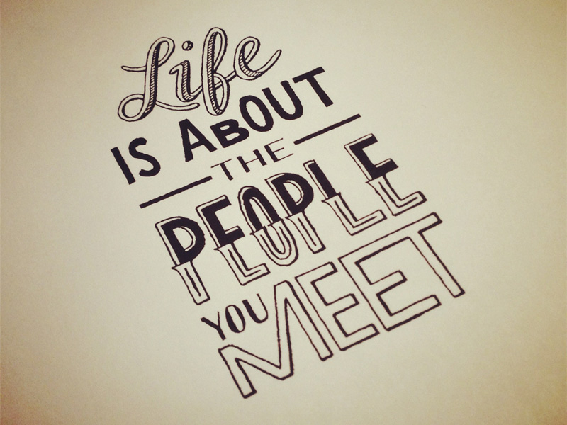 life is about the people you meet