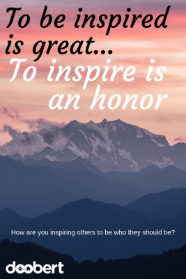 How are you inspiring others to be who they should be_