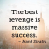 Letting the fuel of revenge drive the success of your vision.