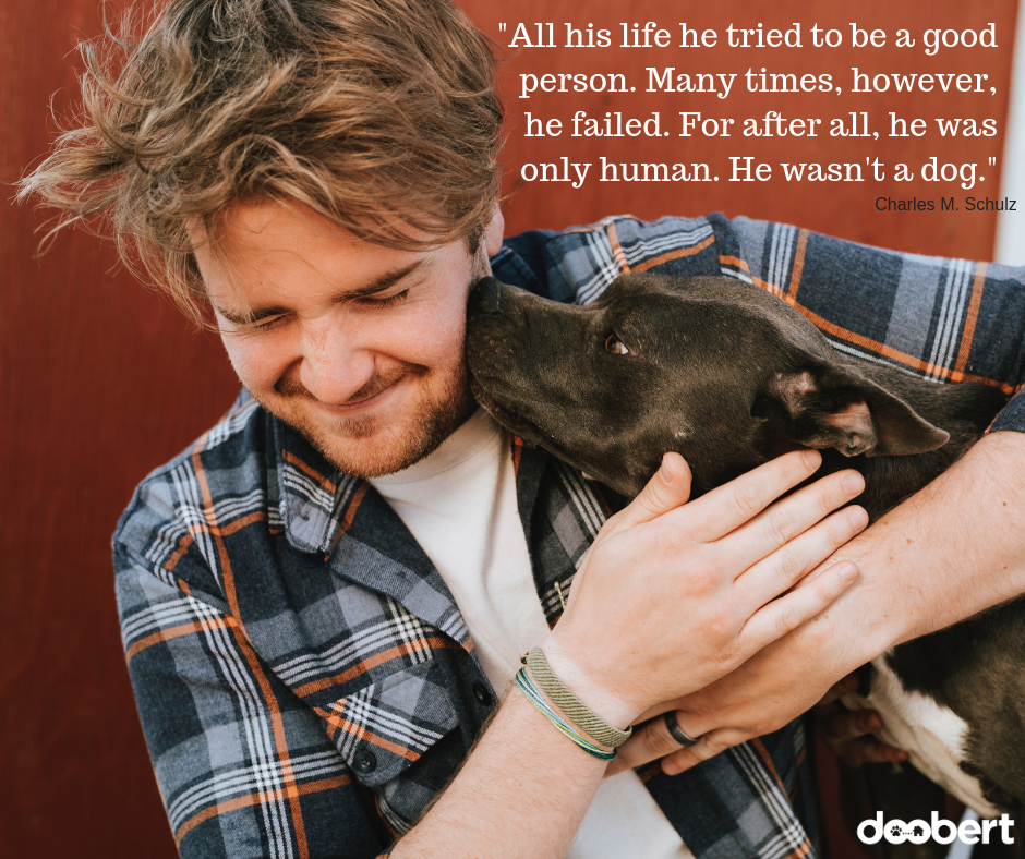All his life he tried to be a good person. Many times, however, he failed. For after all, he was only human. He wasn't a dog.