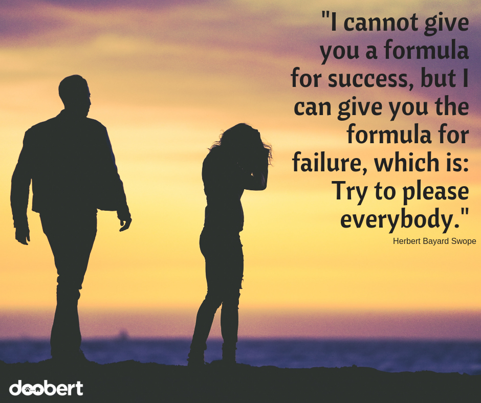 I cannot give you a formula for success, but I can give you the formula for failure, which is_ Try not to please everybody.