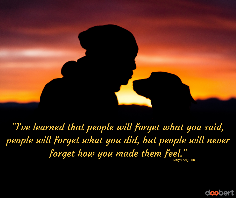 I've learned that people will forget what you said, what you did but they will never forget how you made them feel.