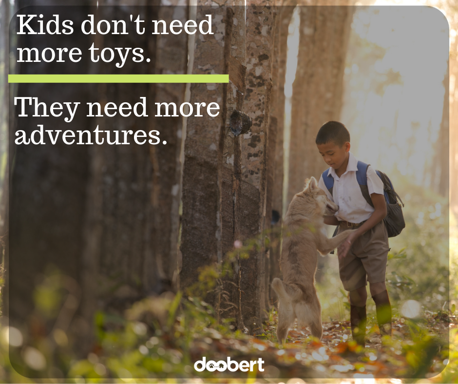 Kids don't need more toys, they need more adventures. (1)