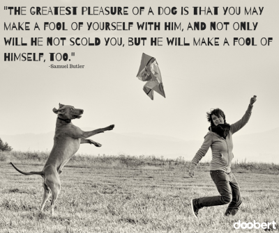 The greatest pleasure of a dog is that you may make a fool